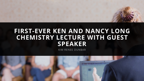 First-Ever Ken and Nancy Long Chemistry Lecture Featured Kim Renee Dunbar as Guest Speaker
