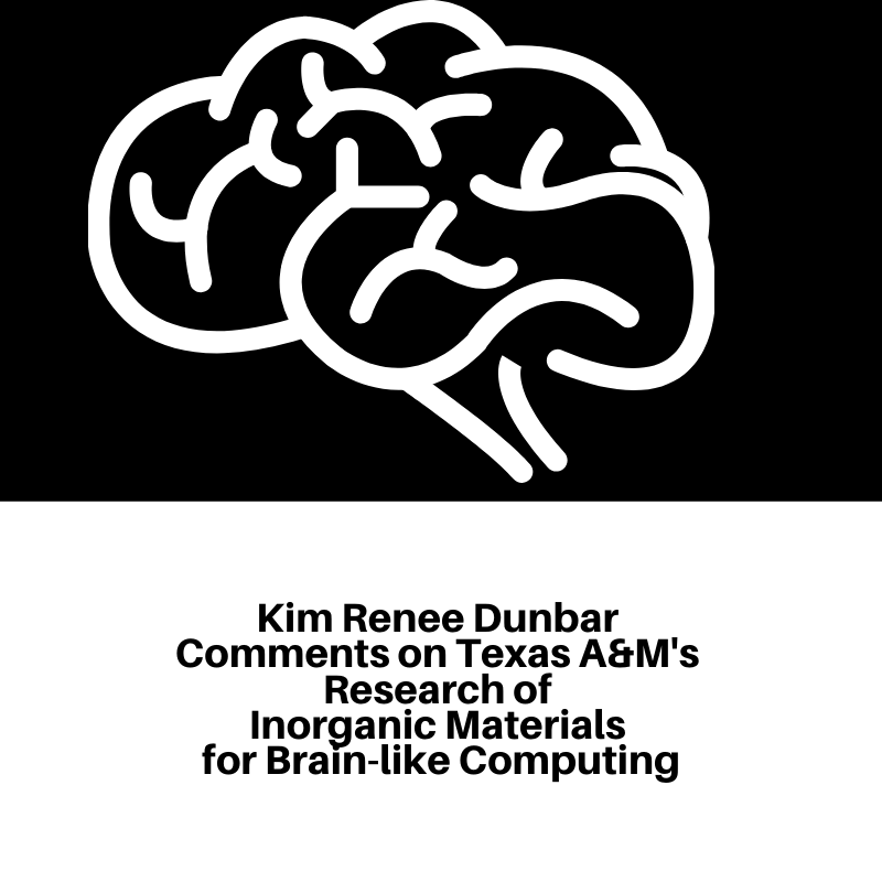 Kim Renee Dunbar Comments on Texas A&M's Research of Inorganic Materials for Brain-like Computing